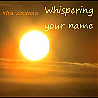 Irina Zemtsova | Whispering Your Name