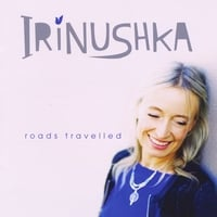 Irinushka | Roads Travelled