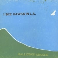 I See Hawks in L.A. | Hallowed Ground