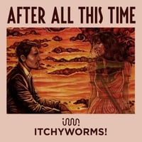 Itchyworms | After All This Time