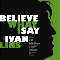 Ivan Lins | Believe What I Say: The Music of Ivan Lins