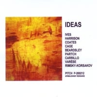 Ives Harrison Coates Cage Beardsley Partch Carrillo Varese Rimsky-Korsakov | IDEAS
