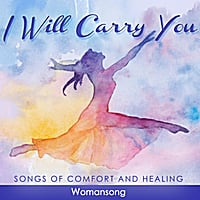 Womansong | I Will Carry You:  Songs of Comfort and Healing