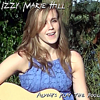 Izzy Marie Hill | Always Play the Fool