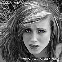 Izzy Marie Hill | How the Story Goes