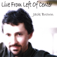 Jack Brown | Live From Left Of Center