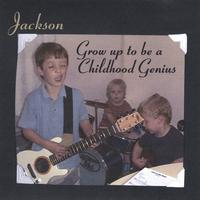 Jackson | Grow Up To Be a Childhood Genius