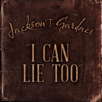 Jackson T. Gardner | I Can Lie Too