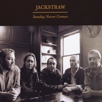 Jackstraw | Sunday Never Comes