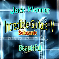 Jack Warner | Incredible Guitars IV: Solosonic Beautiful