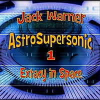Jack Warner | Astro-Supersonic 1: Extacy in Space