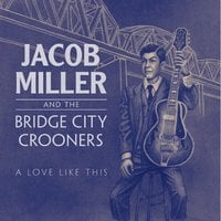 Jacob Miller and The Bridge City Crooners | A Love Like This