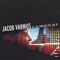 Jacob Varmus | All the Things We Still Can Be