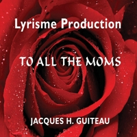 Jacques H. Guiteau | To All the Moms (New Version)