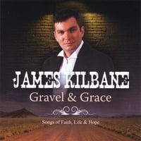James Kilbane | Gravel & Grace. (Songs of Faith, Life & Hope)