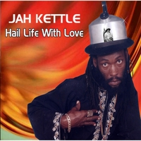 Jah Kettle | Hail Life With Love
