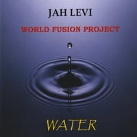 Jah Levi World Fusion Project | Water