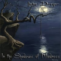 Jake Dreyer | In the Shadows of Madness