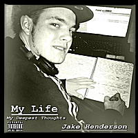 Jake Henderson | My Life: Deepest Thoughts