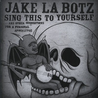 Jake La Botz | Sing This To Yourself