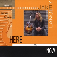 Jake Langley | Here and Now (with Sam Yahel and Ian Froman)