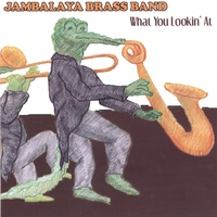 Jambalaya Brass Band | What You Lookin' At?