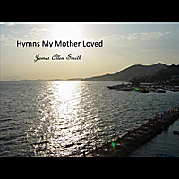 James Allen Smith | Hymns My Mother Loved