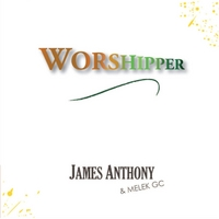 James Anthony   & Melek Gc | Worshipper