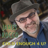 James A. Rocco | Cold Enough 4 U?