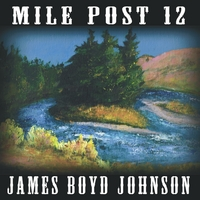 James Boyd Johnson | Mile Post 12