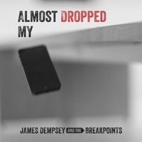 James Dempsey and the Breakpoints | Almost Dropped My
