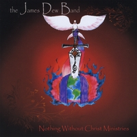 The James Dew Band | Nothing Without Christ Ministries