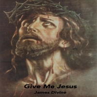 James Divine | Give Me Jesus