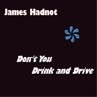 James Hadnot | Don't You Drink and Drive
