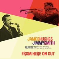 James Hughes & Jimmy Smith Quintet | From Here On Out (feat. Phil Kelly, Nate Winn & Takashi Iio)