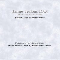 James Jealous D.O. | Philosophy of Osteopathy Intro and Chapter 1 With Commentary