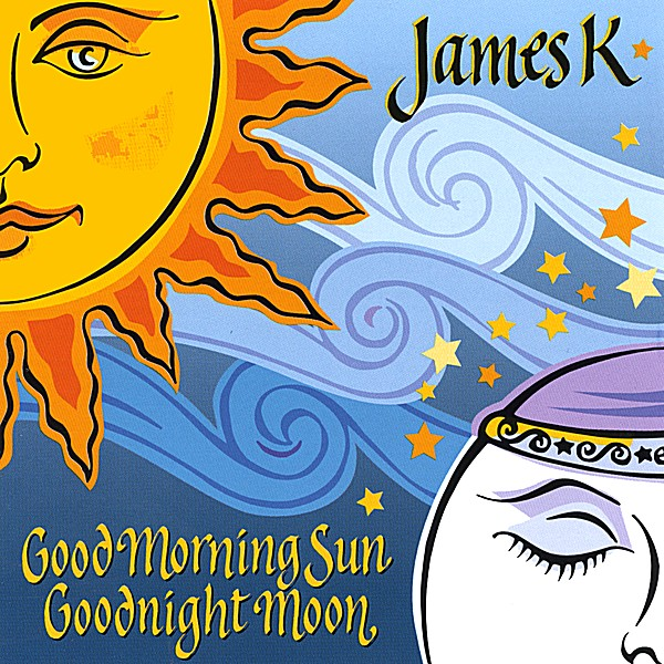 Good Morning Sunshine Jazz : James k good morning sun goodnight moon cd baby music