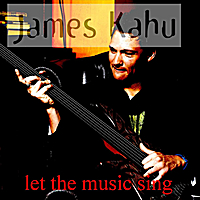 James Kahu | Let The Music Sing