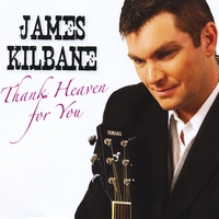 James Kilbane | Thank Heaven For You