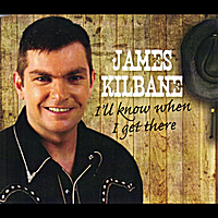 James Kilbane | I'll Know When I Get There