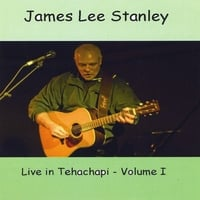 James Lee Stanley | Live in Tehachapi, Vol. 1