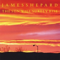 James Shepard | The Sun Will Surely Rise