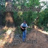 James Walters | Give Me a Dirt Road