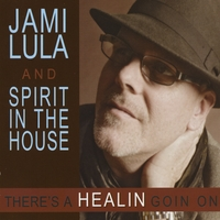 Jami Lula and Spirit in the House | There's a Healin Goin On