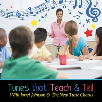Janet Johnson & The New Tune Chorus | Tunes That Teach and Tell