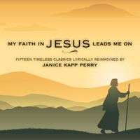 Janice Kapp Perry | My Faith in Jesus Leads Me On