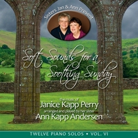 Janice Kapp Perry & Ann Kapp Andersen | Soft Sounds for a Soothing Sunday Vol VI