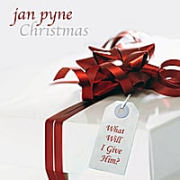 Jan Pyne | Christmas: What Will I Give Him?