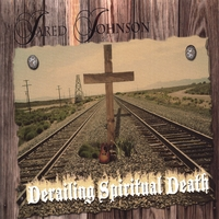 Jared Johnson | Derailing Spiritual Death