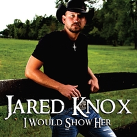 Jared Knox | I Would Show Her